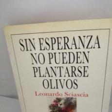 Libros de segunda mano: SIN ESPERANZA NO PUEDEN PLANTARSE OLIVOS DE , LEONARDO SCIASCIA. Lote 205649968