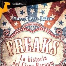 Libros de segunda mano: FREAKS / LA HISTORIA DEL CIRCO BARNUM - MARC - PIERRE DYLAN. Lote 205697597