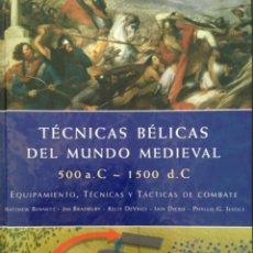 Libros de segunda mano: TECNICAS BELICAS DEL MUNDO MEDIEVAL, 500 AC 1500 AC M BENNETT, J BRADBURY, K DEVRIES, I DICKIE, P JE. Lote 205696938