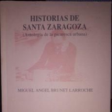Libros de segunda mano: HISTORIAS DE SANTA ZARAGOZA ANTOLOGÍA DE LA PICARESCA URBANA. Lote 205721755