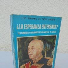 Libros de segunda mano: ¿LA ESPERANZA ENTERRADA? TESTIMONIOS DE UN GENERAL DE FRANCO. LUIS SERRANO DE PABLO. DEDICADO AUTOR. Lote 205724951