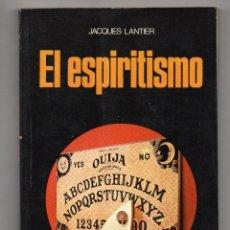 Libros de segunda mano: EL ESPIRITISMO. JACQUES LANTIER. Lote 205778611