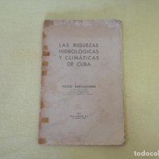 Livres d'occasion: LAS RIQUEZAS HIDROLÓGICAS Y CLIMÁTICAS DE CUBA, VICTOR SANTAMARÍA, ARTES GRÁFICAS S. A., 1941, CUBA. Lote 205783350