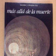 Libros de segunda mano: MAS ALLA DE LA MUERTE / STANISLAV Y CHRISTINA GROF / 1ª EDICIÓN 1990. EDITORIAL DEBATE. Lote 205837323