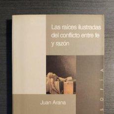 Libros de segunda mano: LAS RAICES ILUSTRADAS DEL CONFLICTO ENTRE FE Y RAZON. JUAN ARANA. EDITORIAL: ENCUENTRO. Lote 205843511