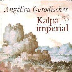 Libros de segunda mano: GORODISCHER, ANGÉLICA - KALPA IMPERIAL. Lote 205848508