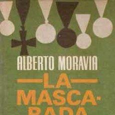Libros de segunda mano: MORAVIA, ALBERTO - LA MASCARADA. Lote 205851773