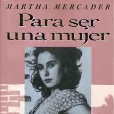 Libros de segunda mano: MERCADER, MARTHA - PARA SER UNA MUJER - PRIMERA EDICIÓN. Lote 205851982