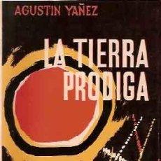 Libros de segunda mano: YAÑEZ, AGUSTÍN - LA TIERRA PRÓDIGA - IMPECABLE ESTADO. Lote 205852297