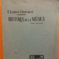 Livres d'occasion: HISTORIA DE LA MÚSICA. TOMO SEGUNDO. E. LOPEZ CHAVARRI. IMPRENTA ELZEVIRIANA. Lote 206128177