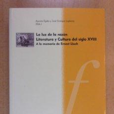 Livros em segunda mão: LA LUZ DE LA RAZÓN. LITERATURA Y CULTURA DEL SIGLO XVIII / AURORA EGIDO Y JOSÉ E. LAPLANA / 2010. Lote 206161523