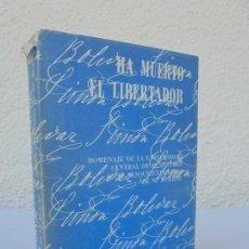 Libros de segunda mano: HA MUERTO EL LIBERTADOR. SIMON BOLIVAR. HOMENAJE DE LA UCV EN EL SESQUICENTENARIO DE SU MUERTE. 1980. Lote 206166268