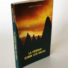 Libros de segunda mano: LA VERDAD SOBRE LOS INCAS - ROSELIS VON SASS - LIBRO CURIOSO, HISTORIA INCAS, IMPERIO INCAICO, PERÚ. Lote 206191602