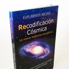 Libros de segunda mano: RECODIFICACIÓN CÓSMICA, CÓDIGOS CÓSMICOS LUMINOSOS PARA LA CURACIÓN, AMOR Y LIBERTAD, EVA MARÍA MORA. Lote 206196228