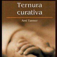 Libros de segunda mano: TERNURA CURATIVA. AMI TANNER.. Lote 206199725