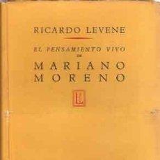 Libros de segunda mano: LEVENE, RICARDO - EL PENSAMIENTO VIVO DE MARIANO MORENO - PRIMERA EDICIÓN. Lote 206207322