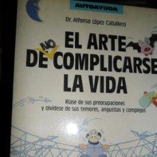 Libros de segunda mano: EL ARTE DE NO COMPLICARSE LA VIDA, ALFONSO LÓPEZ, ED. MARTÍNEZ ROCA. Lote 206215710