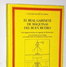 Libros de segunda mano: EL REAL GABINETE DE MÁQUINAS DEL BUEN RETIRO. ORIGEN, FUNDACIÓN Y VICISITUDES. Lote 206225172