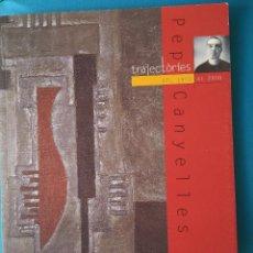Libros de segunda mano: PEP CANYELLES - TRAJECTÒRIES DEL 1970 AL 2000. Lote 206234016