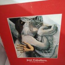 Libros de segunda mano: JOSÉ CABALLERO: EL TIEMPO DE UN POETA. Lote 206259728