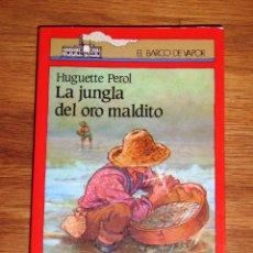Libros de segunda mano: PEROL, HUGUETTE. LA JUNGLA DEL ORO MALDITO (EL BARCO DE VAPOR. SERIE ROJA ; 3). Lote 206266477