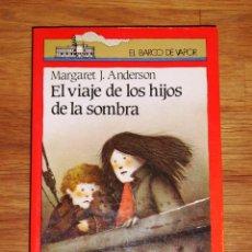 Libros de segunda mano: ANDERSON, MARGARET J. EL VIAJE DE LOS HIJOS DE LA SOMBRA (EL BARCO DE VAPOR. SERIE ROJA ; 93). Lote 206266551