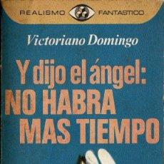 Libros de segunda mano: Y DIJO EL ÁNGEL: NO HABRÁ MÁS TIEMPO - VICTORIANO DOMINGO. Lote 206298551
