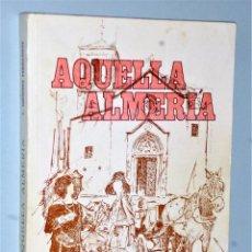 Libros de segunda mano: AQUELLA ALMERÍA. Lote 206301153