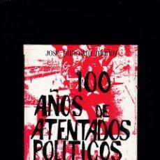 Libros de segunda mano: 100 AÑOS DE ATENTADOS POLITICOS - JOSE PURCALLA MUÑOZ - EDICIONES MARTE 69 / 1969 - 1ª EDICION. Lote 206387855