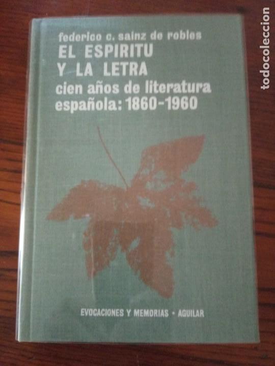 EL ESPÍRITU Y LA LETRA.CIEN AÑOS DE LITERATURA ESPAÑOLA: 1860 - 1960. FEDERICO C. SAINZ DE ROBLES (Libros de Segunda Mano (posteriores a 1936) - Literatura - Otros)