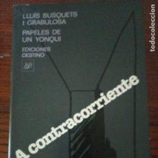 Libros de segunda mano: A CONTRACORRIENTE- BUSQUETS I GRABULOSA, LLUÍS.. Lote 206396596