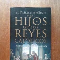 Libros de segunda mano: EL TRAGICO DESTINO DE LOS HIJOS DE LOS REYES CATOLICOS, VICENTA MARQUEZ DE LA PLATA, AGUILAR, 2008. Lote 206470810