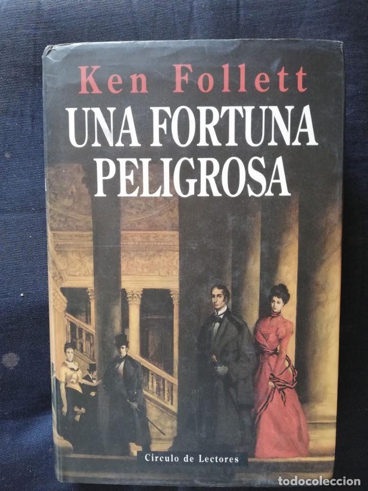 UNA FORTUNA PELIGROSA - KEN FOLLET - CÍRCULO DE LECTORES (Libros de Segunda Mano (posteriores a 1936) - Literatura - Otros)