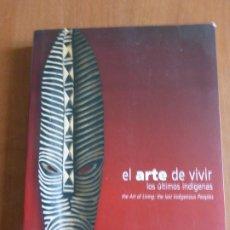 Libros de segunda mano: EL ARTE DE VIVIR. LOS ULTIMOS INDIGENAS.. Lote 206509772