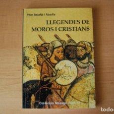Libros de segunda mano: LLEGENDES DE MOROS I CRISTIANS. PERE BALAÑÀ. Lote 206798401