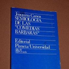 """Libros de segunda mano: SEMIOLOGÍA DE LAS """"COMEDIAS BÁRBARAS"""". JOAQUINA CANOA COLECCIONES UNIVERSITARIAS PLANETA. 1977. Lote 206798451"""