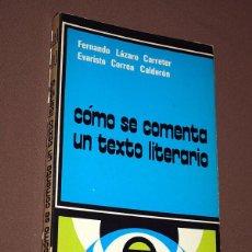 Libros de segunda mano: CÓMO SE COMENTA UN TEXTO LITERARIO. FERNANDO LÁZARO CARRETER Y EVARISTO CORREA CALDERÓN CÁTEDRA 1979. Lote 206800673