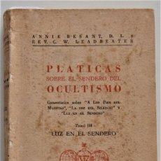 Libros de segunda mano: PLÁTICAS SOBRE EL SENDERO DEL OCULTISMO - TOMO III LUZ EN EL SENDERO - ANNIE BESANT - MEXICO 1964. Lote 206813006