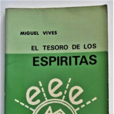 Libros de segunda mano: EL TESORO DE LOS ESPÍRITAS - MIGUEL VIVES - EDITORA ESPÍRITA ESPAÑOLA AÑO 1980. Lote 206813537