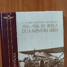 Libros de segunda mano: EN BUSCA DE LA AVENTURA AÉREA 1926 – 1936 – IMÁGENES DE LA AERONÁUTICA ESPAÑOLA – GUIÓN Y TEXTOS: A. Lote 206873626