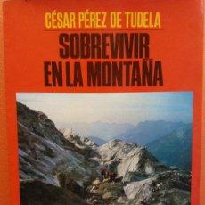Livros em segunda mão: SOBREVIVIR EN LA MONTAÑA. CESAR PEREZ DE TUDELA. EDITORIAL JUVENTUD. Lote 206896030