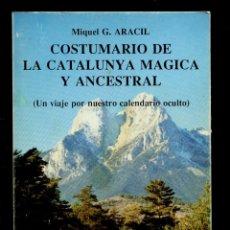 Livres d'occasion: MIGUEL ARACIL COSTUMARIO DE LA CATALUNYA MÁGICA Y ANCESTRAL . ED MARRÉ 1990. Lote 206968056