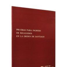 Libros de segunda mano: PRUEBAS PARA INGRESO DE RELIGIOSOS EN LA ORDEN DE SANTIAGO // ARCHIVO HISTÓRICO NACIONAL // ((1976)). Lote 51707286