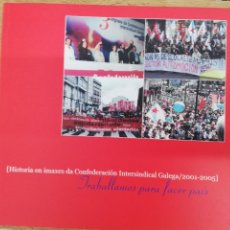 Libros de segunda mano: TRABALLAMOS PARA FACER UN PAÍS. HISTORIA EN IMAXES DA CONFEDERACIÓN INTERSINDICAL GALEGA 2001-2005.. Lote 207026213