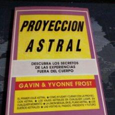 Libros de segunda mano: PROYECCIÓN ASTRAL GAVÍN YVONNE FROST DESCUBRA LOS SECRETOS DE LA EXPERIENCIA FUERA DEL CUERPO. Lote 207035116