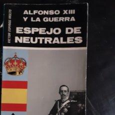 Libros de segunda mano: ALFONSO XIII Y LA GUERRA, ESPEJO DE NEUTRALES. Lote 207043647