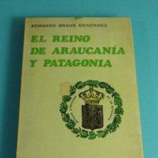 Libros de segunda mano: REINO ARAUCANÍA Y PATAGONIA. ARMANDO BRAUN MENÉNDEZ. Lote 207097455