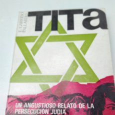 Libros de segunda mano: TITA UN ANGUSTIOSO RELATO DE LA PERSECUCIÓN JUDIA FERNANDO GARRIDO PALLARDO 1966. Lote 207108258