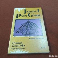 Libros de segunda mano: JAUME I PERE EL GRAN - HISTÒRIA DE CATALUNYA BIOGRAFIES CATALANES VOLUM 5 - EL OBSERVADOR - HCB. Lote 207169765