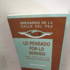Libros de segunda mano: LO PENSADO POR LO SERVIDO: UNA CENTURIA DE BRÚJULAS RABOTADAS (BREVIARIOS DE LA CALLE DEL PEZ). Lote 207263971